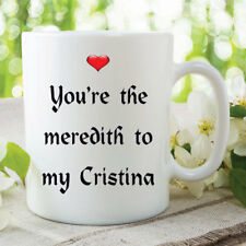 Novelty Mugs You're the Meredith To My Cristina Grey's Anatomy Coffee WSDMUG183