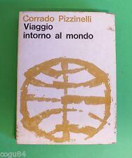 Viaggio intorno al mondo - Corrado Pizzinelli - 1^ Ed. Italiana 1964