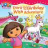 Dora and the Birthday Wish Adventure (Dora the Explorer), Nickelodeon, New Book