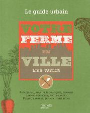 VOTRE FERME EN VILLE potager bio compost poules Lisa Taylor LIVRE guide urbain