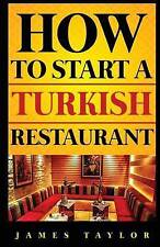How to Start a Turkish Restaurant by Taylor, James -Paperback