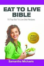 Eat to Live Diet : 70 Top to Eat Live Diet Recipes by Samantha Michaels...