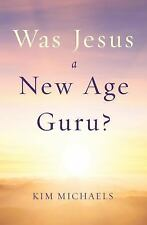 Was Jesus a New Age Guru? by Kim Michaels (2014, Paperback)