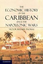 The Economic History of the Caribbean since the Napoleonic Wars by Victor...