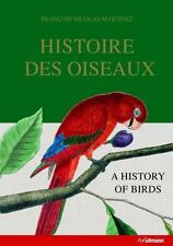 Histoire des Oiseaux : A History of Birds by Francois Nicolas Martinet (2011, Ha
