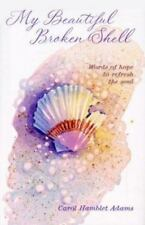 My Beautiful Broken Shell : Words of Hope to Refresh the Soul by Carol Hamblet …