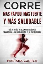 CORRE Mas Rapido, Mas Fuerte y Mas Saludable : GUIA de 30 DIAS en FUERZA y...