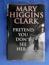 MARY HIGGINS CLARK Pretend You Don't See Her hardback