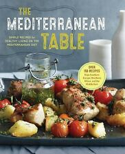 The Mediterranean Table : Simple Recipes for Healthy Living on the...