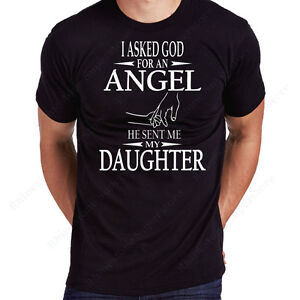 """Men's Black T-Shirt """" I Asked God for an Angel, He Sent Me a Daughter """" Sm to 3X"""