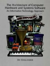 The Architecture of Computer Hardware Systems Software  An Informatio