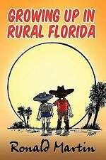 Growing up in Rural Florida by Ronald Martin (2010, Paperback)