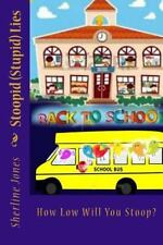 4: Stoopid (Stupid) Lies : How Low Will You Stoop? by Sherline Jones (2016,...