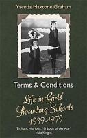 Terms & Conditions: Life in Girls' Boarding Schools, 1939-1979 by Maxtone Graham