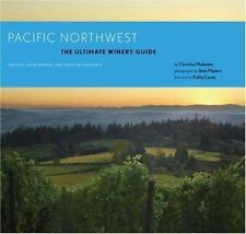 Pacific Northwest: The Ultimate Winery Guide: Oregon, Washington, and British Co