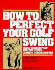How to Perfect Your Golf Swing: Using Connection and the Seven Common Denominato