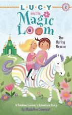 NEW Lucy and the Magic Loom: The Daring Rescue: A Rainbow Loomer's Adventure
