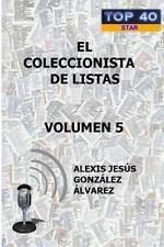 El Coleccionista de Listas - Volumen 5 by Alexis Jesus Gonzalez Alvarez...