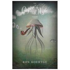 The Ogre's Wife: By Koertge, Ron