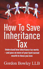 How to Save Inheritance Tax: Understand How Inheritance Tax Works - and Pass...