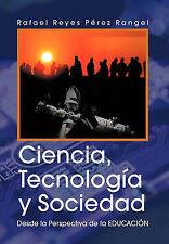 Ciencia, Tecnologia y Sociedad (Spanish Edition) by Rafael Reyes Perez Rangel