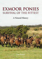Exmoor Ponies Survival of the Fittest. A Natural History by Baker, Sue (Hardback