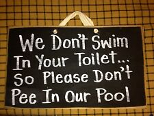 Don't swim in your toilet dont pee in our pool sign wood deck spa hot tub decor