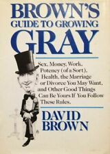 Brown's Guide to Growing Gray by Brown, David