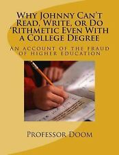 Why Johnny Can't Read, Write, or Do 'Rithmetic Even With a College Degree: An