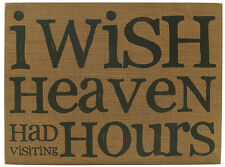 I Wish Heaven Had Visiting Hours Sign, Gift, Primitive
