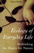Ecology of Everyday Life: Rethinking the Desire for Nature by Heller, Chaia