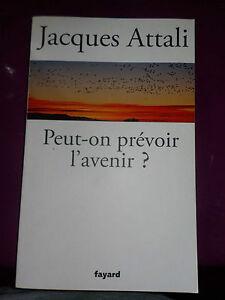 PEUT - ON PREVOIR L' AVENIR - JACQUES ATTALI - fayard 2015 - comme neuf !