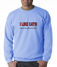 Oneliner crewneck SWEATSHIRT I Like Cats I just Can't Eat a Whole One By Myself