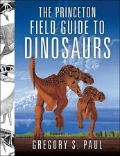 The Princeton Field Guide to Dinosaurs (Princeton Field Guides) by Paul, Gregor
