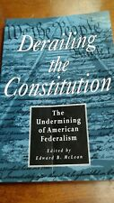 MCLEAN  Derailing The Constitution: Undermining American Federalism PB/like new