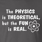 THE PHYSICS is THEORETICAL FUN is REAL funny geek nerd science math T-Shirt