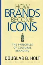 How Brands Become Icons: The Principles of Cultural Branding - Hardcover - GOOD