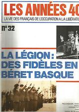 LES ANNEES 40 N°32 LA LEGION : DES FIDELES EN BERET BASQUE - LE MARECHAL PETAIN