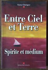 Entre Ciel et Terre : Spirite et médium / Karine Chateigner
