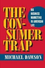 The Consumer Trap: BIG BUSINESS MARKETING IN AMERICAN LIFE (History of Communica