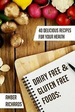 Dairy Free and Gluten Free Foods : 40 Delicious Recipes for Your Health by...