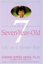 Your Seven-Year-Old: Life in a Minor Key by Louise Bates Ames, Carol Chase Haber
