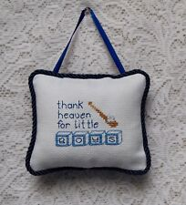 HAND CROSS STITCHED HANGING PILLOW, THANK HEAVEN FOR LITTLE BOYS