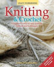 Knitting and Crochet : A Beginner's Step-by-Step Guide to Methods and Techniques