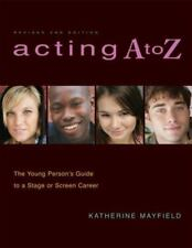 Acting A to Z (Revised Second Edition): The Young Person's Guide to a Stage or S