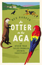 An Otter on the Aga: And Other True Tales from an Animal Sanctuary, Rex Harper
