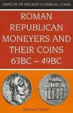 Roman Republican Moneyers & Their Coins, 63 BC - 49 BC Aspects of Ancient Class