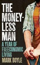 The Moneyless Man: A Year of Freeconomic Living by Mark Boyle (Paperback, 2011)