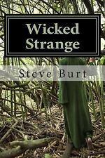 Wicked Strange : 13 Tales from Bram Stoker Award Winner Steve Burt by Steve...