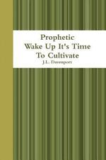 Prophetic Wake Up It's Time to Cultivate (Paperback or Softback)